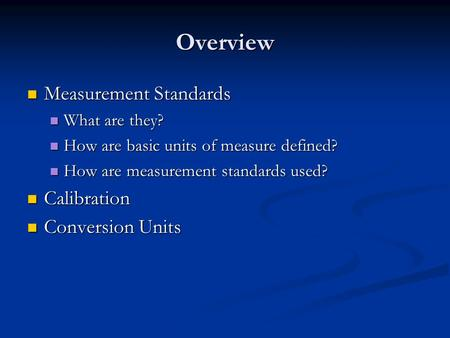 Overview Measurement Standards Measurement Standards What are they? What are they? How are basic units of measure defined? How are basic units of measure.