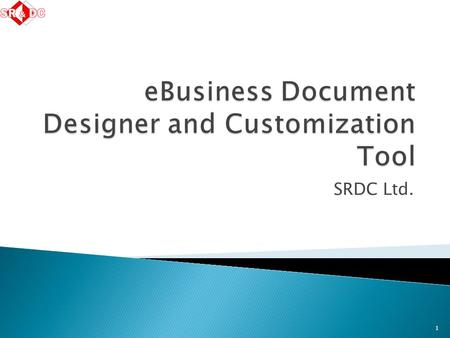 SRDC Ltd. 1. Problem  Solutions  Various standardization efforts ◦ Document models addressing a broad range of requirements vs Industry Specific Document.