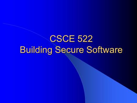 CSCE 522 Building Secure Software. CSCE 548 - Farkas2 Reading This lecture – McGraw: Ch. 3 – G. McGraw, Software Security,