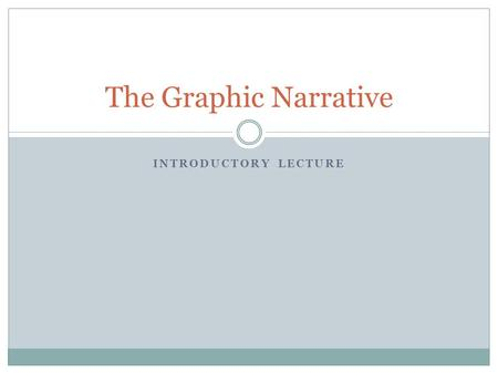 INTRODUCTORY LECTURE The Graphic Narrative. A Meta-Narrative of Graphic Narrative A meta-narrative refers to an overarching narrative that explains a.