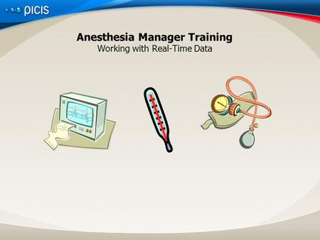 Anesthesia Manager Training Working with Real-Time Data.