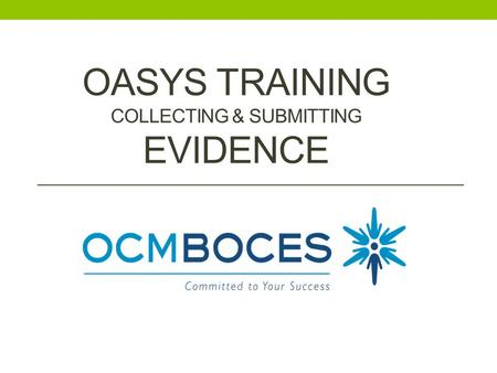 OASYS TRAINING COLLECTING & SUBMITTING EVIDENCE. APPR 20% Student Growth 20% Student Achievement 60% Multiple Measures Knowledge of Students & Student.