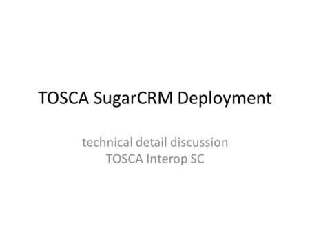 TOSCA SugarCRM Deployment technical detail discussion TOSCA Interop SC.