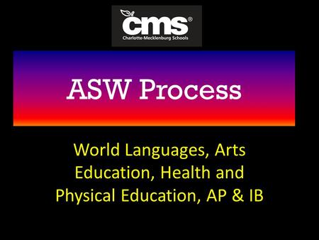 ASW Process World Languages, Arts Education, Health and Physical Education, AP & IB.