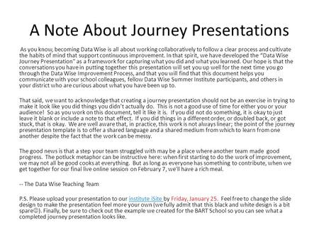 A Note About Journey Presentations As you know, becoming Data Wise is all about working collaboratively to follow a clear process and cultivate the habits.