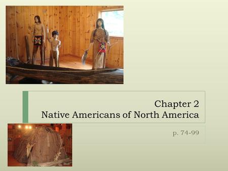 Chapter 2 Native Americans of North America p. 74-99.