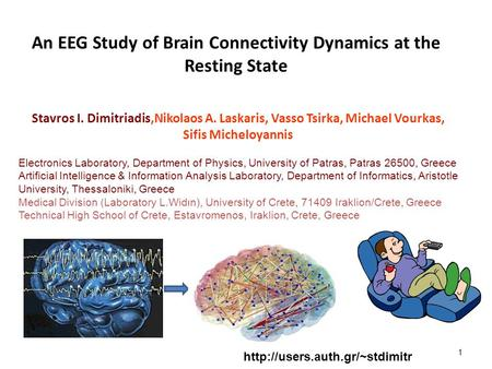 An EEG Study of Brain Connectivity Dynamics at the Resting State Stavros I. Dimitriadis,Nikolaos A. Laskaris, Vasso Tsirka, Michael Vourkas, Sifis Micheloyannis.