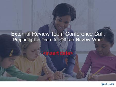 External Review Team Conference Call: Preparing the Team for Off-site Review Work.