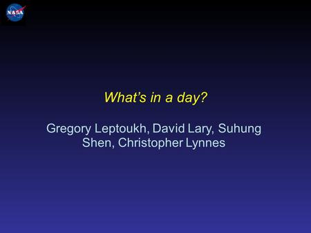 Gregory Leptoukh, David Lary, Suhung Shen, Christopher Lynnes What's in a day?