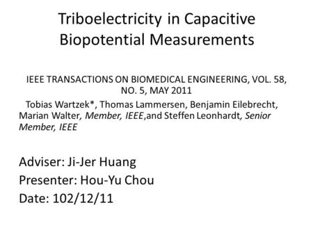Triboelectricity in Capacitive Biopotential Measurements IEEE TRANSACTIONS ON BIOMEDICAL ENGINEERING, VOL. 58, NO. 5, MAY 2011 Tobias Wartzek*, Thomas.