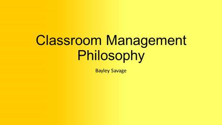 Classroom Management Philosophy Bayley Savage. INTASC Standard Standard # 6- The teacher understands and uses multiple methods of assessments to engage.