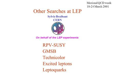 Other Searches at LEP Sylvie Braibant CERN Moriond QCD week 18-24 March 2001 RPV-SUSY GMSB Technicolor Excited leptons Leptoquarks.