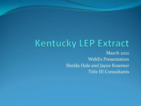 March 2012 WebEx Presentation Shelda Hale and Jayne Kraemer Title III Consultants.