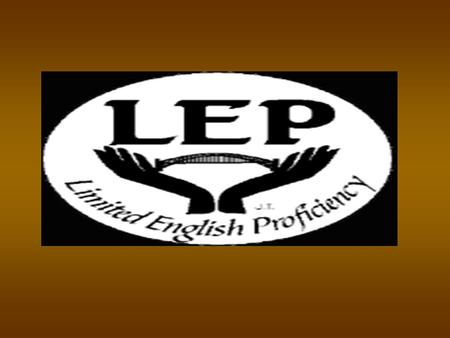 Limited English Proficient (LEP) An LEP individual is a person who is unable to speak, read, write or understand the English language at a level that.