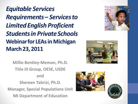 Equitable Services Requirements – Services to Limited English Proficient Students in Private Schools Webinar for LEAs in Michigan March 23, 2011 Millie.