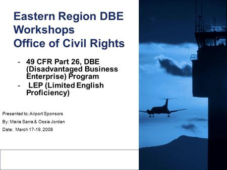 1 Federal Aviation Administration 1 Eastern Region DBE Workshops Office of Civil Rights -49 CFR Part 26, DBE (Disadvantaged Business Enterprise) Program.