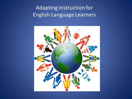 Adapting Instruction for English Language Learners.