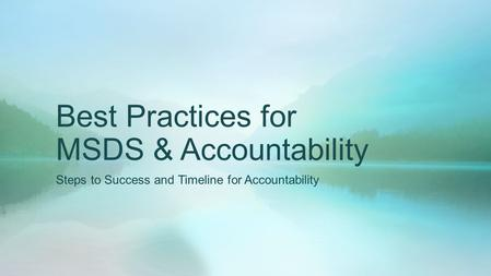 Best Practices for MSDS & Accountability Steps to Success and Timeline for Accountability.