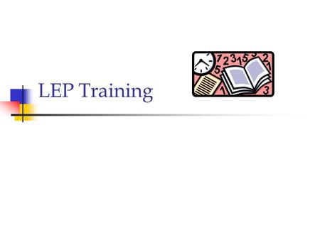LEP Training. What is LEP? Limited English Proficiency.