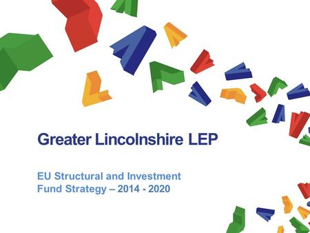 Greater Lincolnshire LEP EU Structural and Investment Fund Strategy – 2014 - 2020 November 2013.