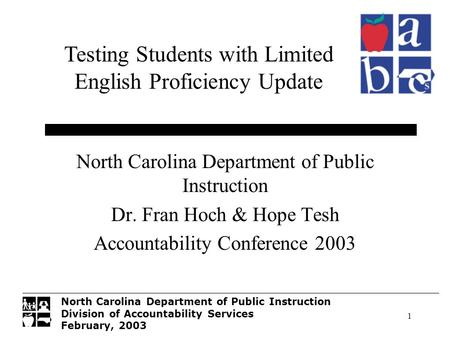 North Carolina Department of Public Instruction Division of Accountability Services February, 2003 1 North Carolina Department of Public Instruction Dr.