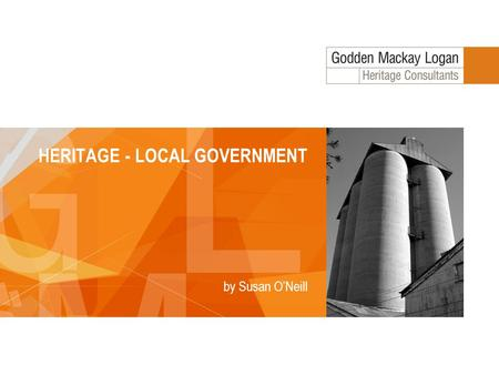 HERITAGE - LOCAL GOVERNMENT by Susan O'Neill. Heritage - Local Government Strategic heritage planning – identifying and listing heritage items and translating.