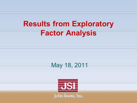 Results from Exploratory Factor Analysis May 18, 2011.