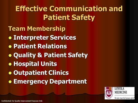 Effective Communication and Patient Safety Team Membership Interpreter Services Interpreter Services Patient Relations Patient Relations Quality & Patient.