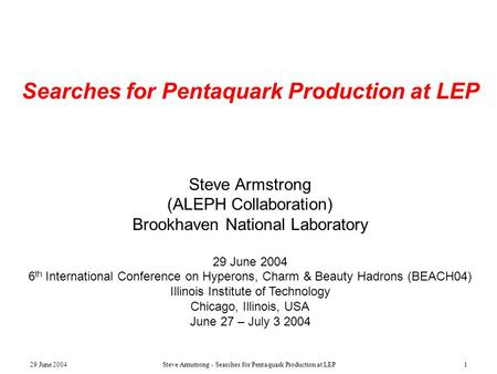 29 June 2004Steve Armstrong - Searches for Pentaquark Production at LEP1 Searches for Pentaquark Production at LEP Steve Armstrong (ALEPH Collaboration)