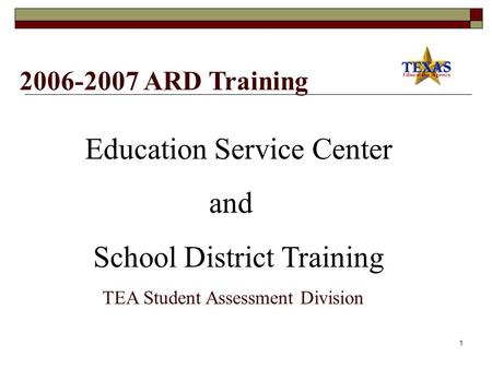 1 2006-2007 ARD Training Education Service Center and School District Training TEA Student Assessment Division.