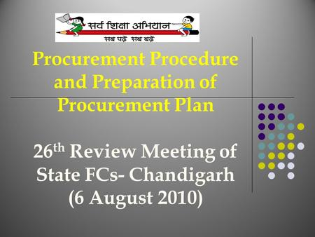 Procurement Procedure and Preparation of Procurement Plan 26 th Review Meeting of State FCs- Chandigarh (6 August 2010)