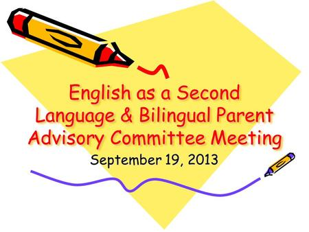 English as a Second Language & Bilingual Parent Advisory Committee Meeting September 19, 2013.
