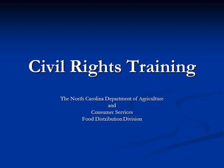 Civil Rights Training The North Carolina Department of Agriculture and Consumer Services Food Distribution Division.