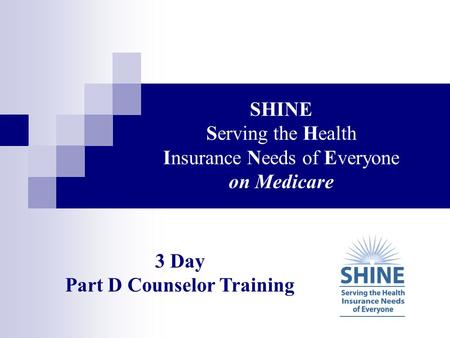SHINE Serving the Health Insurance Needs of Everyone on Medicare
