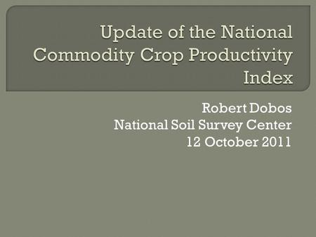 Robert Dobos National Soil Survey Center 12 October 2011.