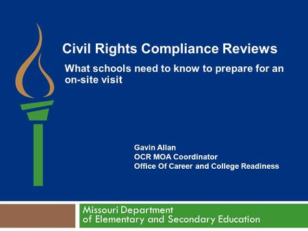 Missouri Department of Elementary and Secondary Education Gavin Allan OCR MOA Coordinator Office Of Career and College Readiness Civil Rights Compliance.