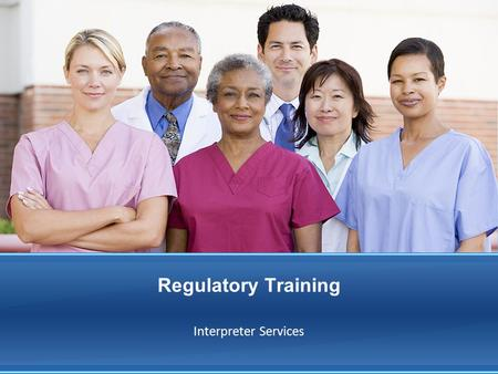 Regulatory Training Interpreter Services. Learning Objectives Upon completion of this training, you will be able to: Recognize the legal and ethical obligations.
