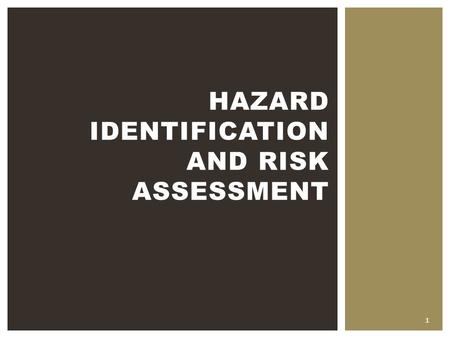 1 HAZARD IDENTIFICATION AND RISK ASSESSMENT. Upon completion of this unit you will understand how to identify hazards and assess risks for your dairy.