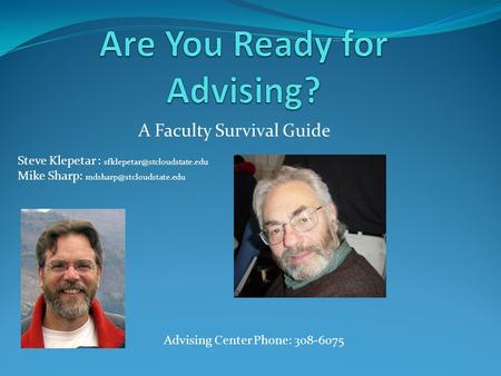 A Faculty Survival Guide Steve Klepetar : Mike Sharp: Advising Center Phone: 308-6075.