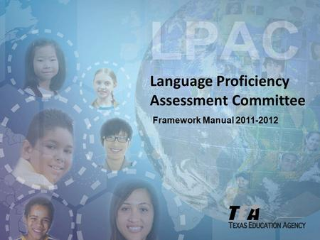 Language Proficiency Assessment Committee Framework Manual 2011-2012.