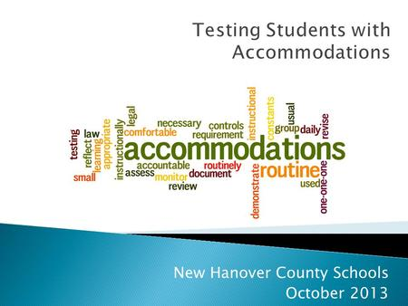 Testing Students with Accommodations New Hanover County Schools October 2013.