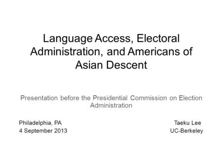 Language Access, Electoral Administration, and Americans of Asian Descent Presentation before the Presidential Commission on Election Administration Philadelphia,