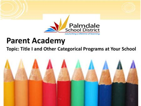 1 Parent Academy Topic: Title I and Other Categorical Programs at Your School.