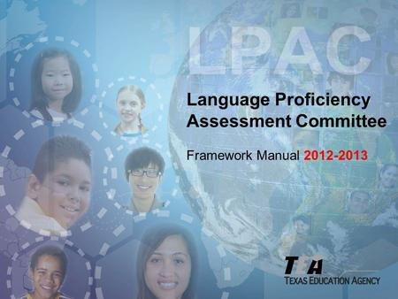 Language Proficiency Assessment Committee Framework Manual 2012-2013.