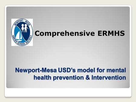 Comprehensive ERMHS. Psychological Support Services Universal Intervention Early Intervention Intensive Interventions and Support.
