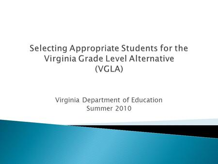 Virginia Department of Education Summer 2010. The VGLA is an alternative to Standards of Learning (SOL) testing for eligible students in grades 3 through.