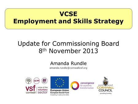 Amanda Rundle VCSE Employment and Skills Strategy Update for Commissioning Board 8 th November 2013.