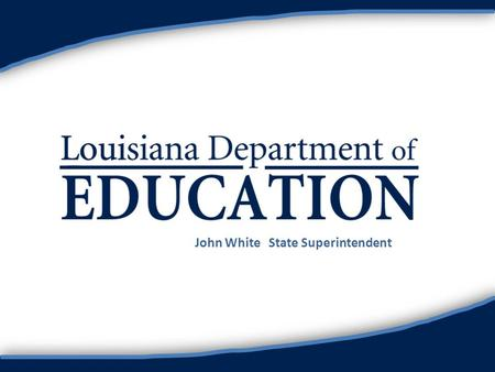 John White State Superintendent. Louisiana's Path to Excellence Danielle Rowland, M. Ed.