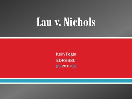  Kelly Fogle EDPS 685 2013.  Included with Brown v. Board of Education as one of the cases with the greatest impact on the field of education in the.