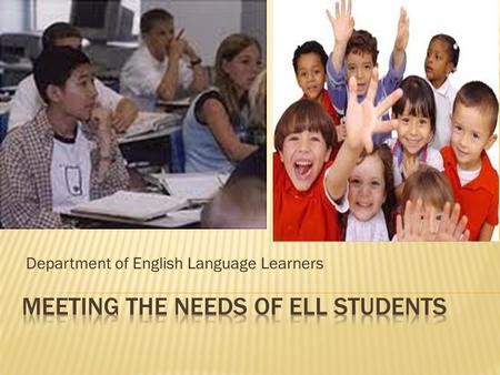 Department of English Language Learners.  Identify the current status of ELLs in AISD with respect to population and assessment data.  Review district.